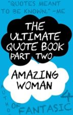 THE ULTIMATE QUOTE BOOK PART TWO by amazingwoman