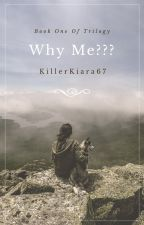 Why Me ???(UNDER EDITING) by KillerKiara67