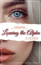 Loving The Alpha by Ayeiskasper