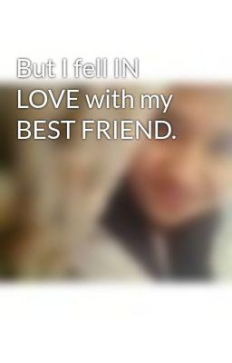 But I Fell In Love With My Best Friend Wattpad