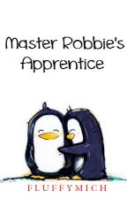 Master Robbie's Apprentice. by FluffyMich