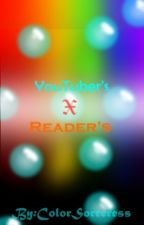 Youtuber's X Reader (Requests Closed) by ColorSourceress