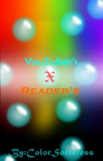 Youtuber's X Reader (Discontinued)