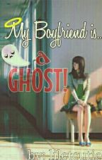 My Boyfriend is a Ghost! (On-going) by liletcutie
