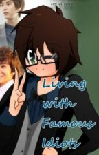 Living with Famous Idiots! (Written by Sujudork602) by rmyvna