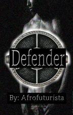 Defender (Guardians Trilogy Vol. 1) [HIATUS] by Afrofuturista