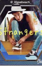 Strangers - A Cameron Dallas Fanfic by _lifesabeach_