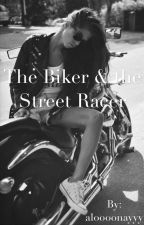 The Biker and The Street Racer(ON HOLD) by lanniaa