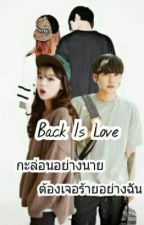 Back is love กะล่อนอย่างนาย ต้องเจอร้ายอย่างฉัน by Yyn-Naue