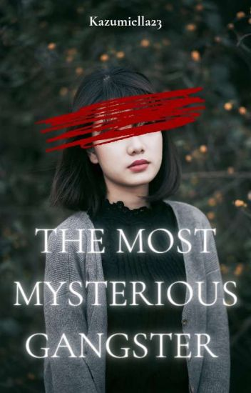 The Most Mysterious Gangster #wattys2015