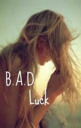 B.A.D Luck (Currently editing) by I_Byte