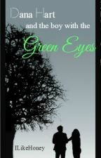 Dana Hart and the Boy with the Green Eyes by ILikeHoney