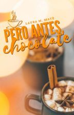 Pero antes, chocolate   [✓] by laurammate
