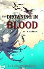 Drowning in Blood [levixreaderxerwin] //Hiatus// by rainbowmacaron