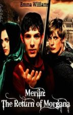 Merlin: The return of Morgana by EmmaWilliams66
