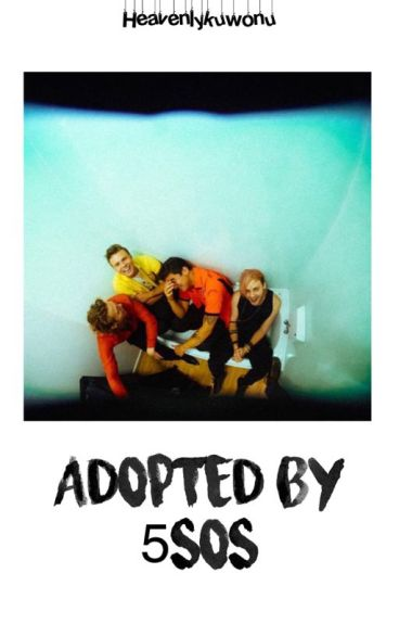 Adopted by 5SOS -on hold-