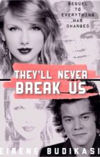 They'll never break us [Sequel to Everything Has Changed] by eirenebudikasi