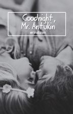 Goodnight, Mr. Antukin (One Shot) by erindizon