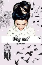 Why me? by xxMothxx