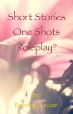Short stories - one shots - roleplays? by Buzzing_Queen