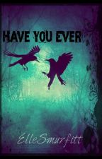 Have You Ever... (LITWD Part 3) by ElleSmurfitt