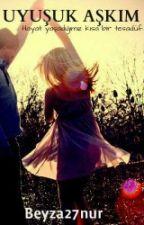 Uyuşuk Aşkım by beyza27nur