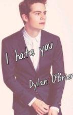 I hate you || Dylan O'brien by OliwiaWjcik