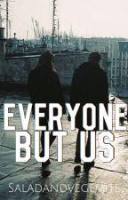 Everyone But Us by saladasandvegemite
