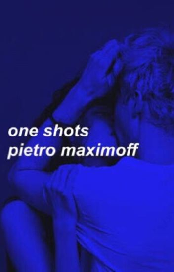 One Shots  »  Pietro Maximoff