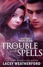 The Trouble with Spells by LaceyWeatherford