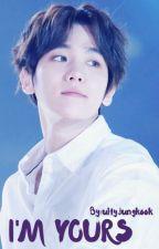 I'm Yours [Exo Baekhyun Fanfiction] by BaekYeollie15