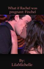 What if Rachel was pregnant: Finchel by crazy_btch_17
