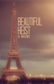 Beautiful Heist by writeon27