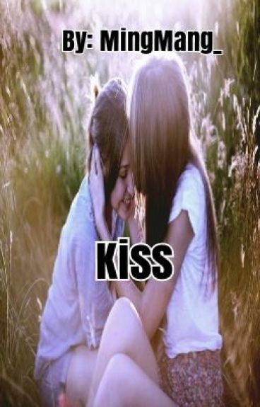 ❤Kiss (GxG)(COMPLETED)