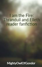 I am the Fire: Thranduil and Elleth reader fanfiction by MightyOwlOfGondor