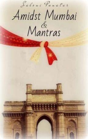 Amidst Mumbai & Mantras by My_Little_Secret_