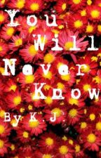 You Will Never Know || Wattys 2015 by john_go_to_gallifrey