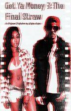 Get Ya Money 3: The Final Straw (Complete) by KaylaAngel