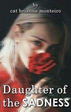 Daughter Of The Sadness by CatBMonteiro