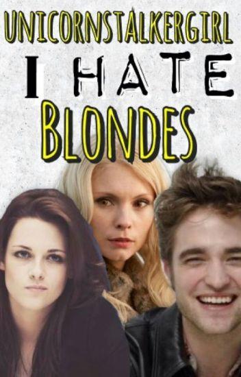 I Hate Blondes (Twilight Fanfiction) - Liv_the_llama - Wattpad