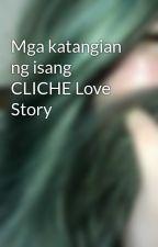 Mga katangian ng isang CLICHE Love Story by sleepyheadedpig