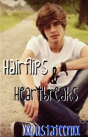 Hairflips And Heartbreaks by xxJustaTeenxx
