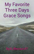 My Favorite Three Days Grace Songs by KJBenson47