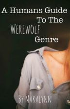 A Human's Guide To The Werewolf Genre by Makalynn
