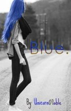 Blue. by unicorn07able