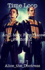 Time Loop (an x-men: first class fanfic) by Alice_the_Doctress
