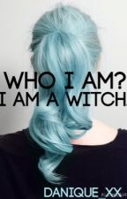 Who I Am? I Am A Witch. by -Queen-of-Fantasy-