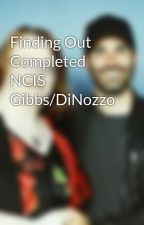 Finding Out Completed  NCIS  Gibbs/DiNozzo by LeaConnor