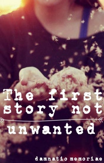 The first story not unwanted