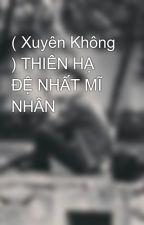 ( Xuyên Không ) THIÊN HẠ ĐỆ NHẤT MĨ NHÂN by hoaithutrann